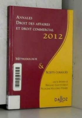 Bernard Saintourens et Francine Macorig-Venier - Annales droit des affaires et droit commercial 2012: Méthodologie & sujets corrigés