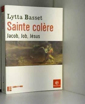 Sainte colère : Jacob, Job,...