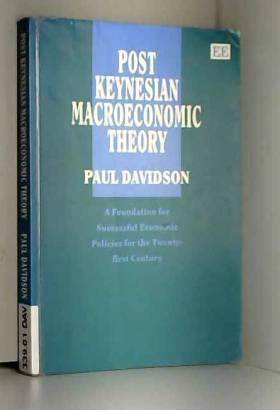 Post Keynesian Macroeconomic Theory: A Foundation for Successful Economic Policies for the...