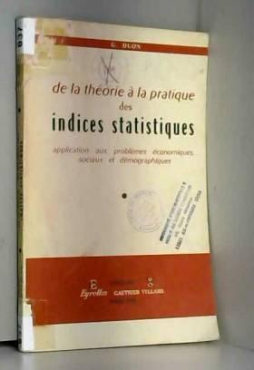 Gaston Duon - De la théorie à la pratique des indices statistiques : Application aux problèmes économiques,...