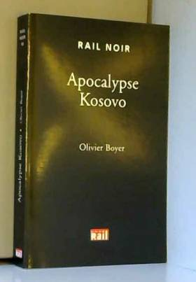 Olivier Boyer - Apocalypse Kosovo