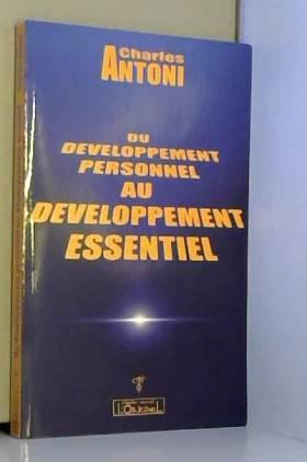 Charles ANTONI - Du développement personnel au développement essentiel