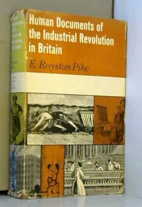Edgar Royston Pike - Human Documents of the Industrial Revolution in Britain
