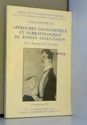 Albert Denjean - Approches sociocritique et narratologique du roman anglo-saxon: (de A. Bennett à W. Golding)...