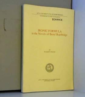 Elisabeth Wenno - Ironic formula in the novels of Beryl Bainbridge (Gothenburg studies in English)
