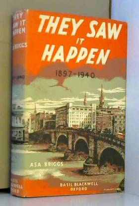 Asa BRIGGS - They Saw it Happen: An Anthology of Eye-Witnesses' Accounts of Events in British History, 1897-1940
