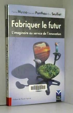 Fabriquer le futur:...