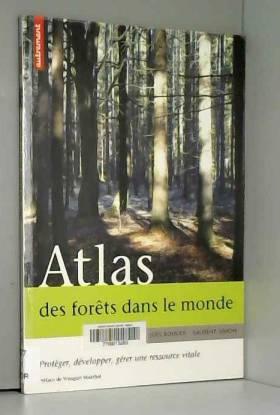 Laurent Simon, Joël Boulier et Wangari Maathai - Atlas des forêts dans le monde : Protéger, développer, gérer une ressource vitale