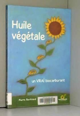 Huile Végétale, un vrai...