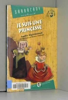 Sophie Rigal-Goulard et Nicolas Gouesbet - Je suis une princesse