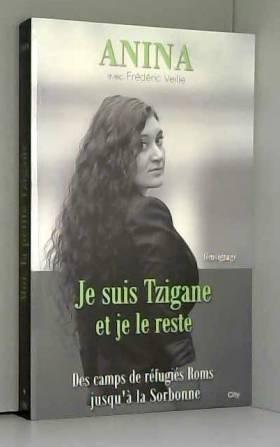 Frédéric Veille et Anina - Je suis Tzigane et je le reste : Des camps de réfugiés Roms jusqu'à la Sorbonne