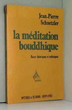 SCHNETZLER JEAN-PIERRE - La méditation bouddhique/bases theoriques et techniques