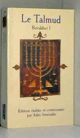 Le Talmud. Berakhot, tome 1
