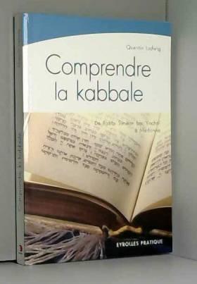 Comprendre la kabbale : De...