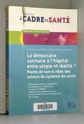 Collectif Lamarre - La démocratie sanitaire à l'hôpital: entre utopie et réalité: Points de vue et rôles des acteurs...