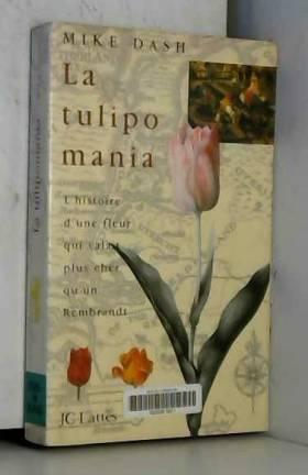 La tulipomania : l'histoire...