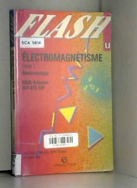 ELECTROMAGNETISME. Tome 1,...