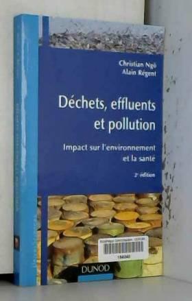 Christian Ngô et Alain Régent - Déchets, effluents et pollution : Impact sur l'environnement et la santé