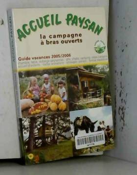 Accueil Paysan - Accueil paysan : La campagne à bras ouverts Guide vacances 2005/2006