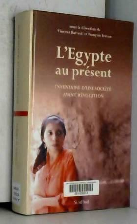 Vincent Battesti et François Ireton - L'Egypte au présent, Inventaire d une société avant révolution