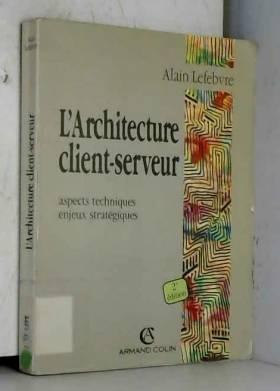 Alain Lefebvre - L'architecture client-serveur : Aspects techniques, enjeux stratégiques