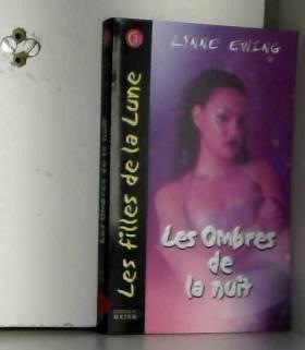 Lynne Ewing et Emmanuel Pailler - Les Filles de la Lune, Tome 3 : Les Ombres de la nuit