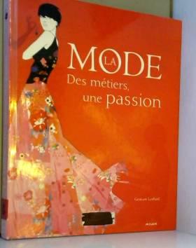 La mode : Des métiers, une...