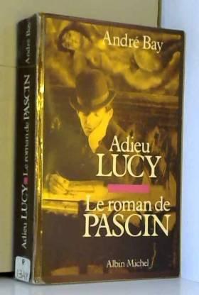 Adieu Lucy : Le roman de...