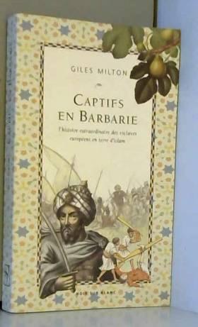 Captifs en Barbarie :...