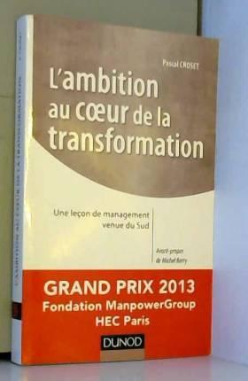Pascal Croset - L'ambition au coeur de la transformation - Une leçon de management venue du Sud - Prix Manpower 2013