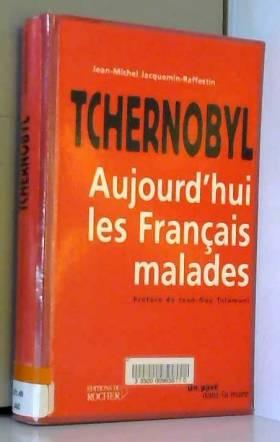 Jean-Michel Jacquemin-Raffestin et Jean-Guy... - Tchernobyl : Aujourd'hui les français malades