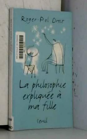 La Philosophie expliquée à...