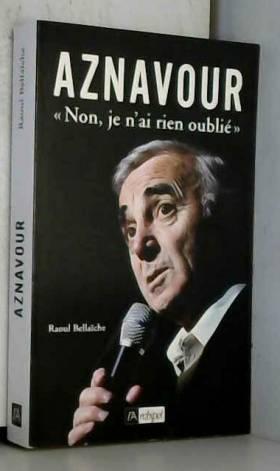 """Aznavour """"Non, je n'ai rien..."""