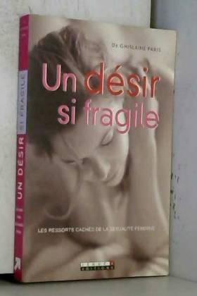 Un désir si fragile : Les...