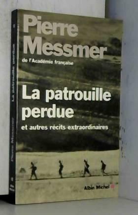 Pierre Messmer - La Patrouille perdue et autres récits extraordinaires