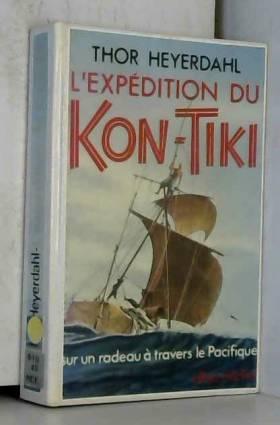 HEYERDAHL THOR - L'EXPEDITION DU KON-TIKI