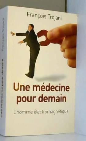 Une médecine pour demain :...