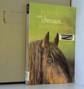 Je parle aux chevaux... Ils...