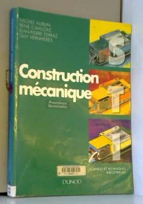 Michel Aublin - Construction mécanique STI : Premières et terminales, baccalauréat technologique, baccalauréat...
