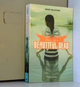 Beautiful Dead, Tome 2 :...