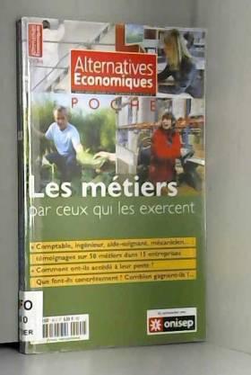 Philippe Frémeaux - Alternatives économiques, Hors-série poche N° : Les métiers par ceux qui les exercent