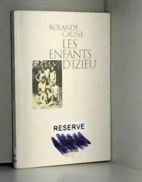 Rolande Causse - Les Enfants d'Izieu. Suivi du témoignage de Sabine Zlatin