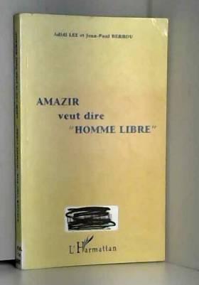"""Adidi Lee - Amazir veut dire """"homme libre"""""""