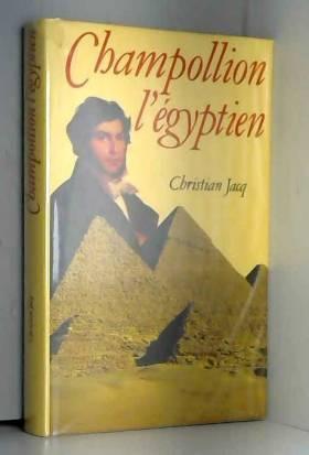 Christian Jacq - Champollion l'égyptien