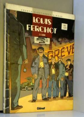 Louis Ferchot, tome 1 :...