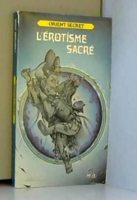 L'Érotisme sacré (Orient...