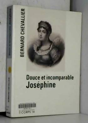 Bernard Chevallier - douce et incomparable joséphine