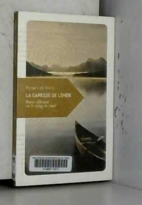 Patrice de Ravel - La Caresse de l'onde, Petites réflexions sur le voyage en canoë