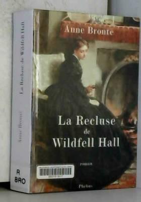 Anne Brontë, Georges Charbonnier, André... - La recluse de Wildfell Hall