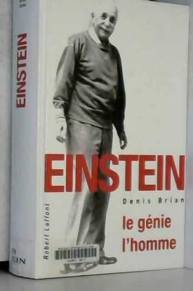 Einstein : Le genie, l'homme